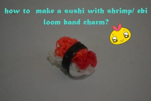 Wie man ein Sushi-w / Garnelen / ebi Webstuhl Band Charme machen?